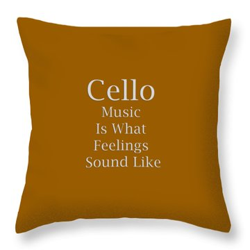 Cello Is What Feelings Sound Like 5592.02 Throw Pillow