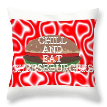 Chill And Eat Cheeseburgers Throw Pillow