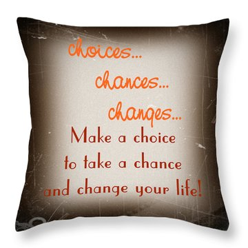 Choices... Chances... Changes... Throw Pillow by KayeCee Spain