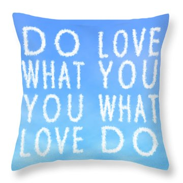 Cloud Skywriting Do What You Love Love What You Do  Throw Pillow by Georgeta Blanaru