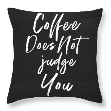Coffee Does Not Judge- Art By Linda Woods Throw Pillow