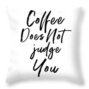 Coffee Does Not Judge White- Art By Linda Woods Throw Pillow
