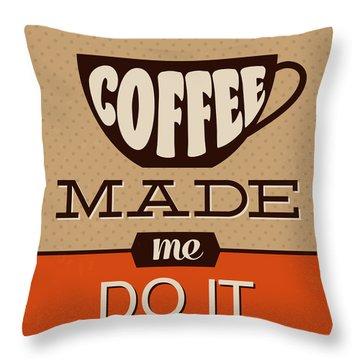 Coffee Made Me Do It Throw Pillow