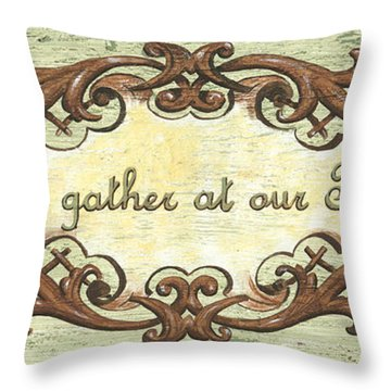 Come Gather At Our Table Throw Pillow