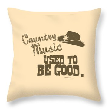 Country Music Used To Be Good Throw Pillow