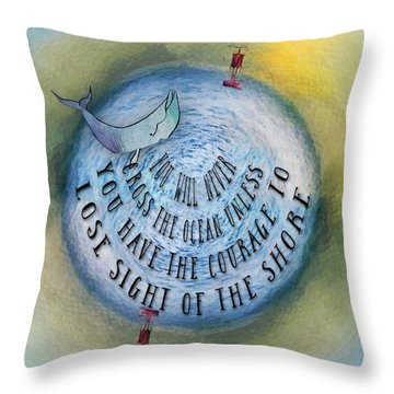 Courage To Lose Sight Of The Shore Mini Ocean Planet World Throw Pillow
