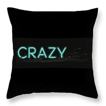 Crazy - Neon Sign 1 Throw Pillow