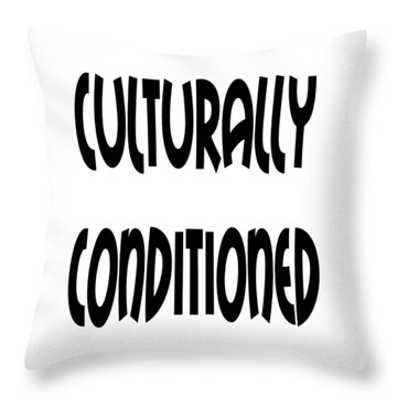 Cultural Conditioning Quotes Art Prints Throw Pillow