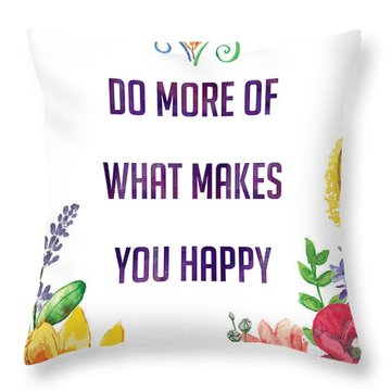 Do More Of What Makes You Happy Throw Pillow by Kharisma Sommers