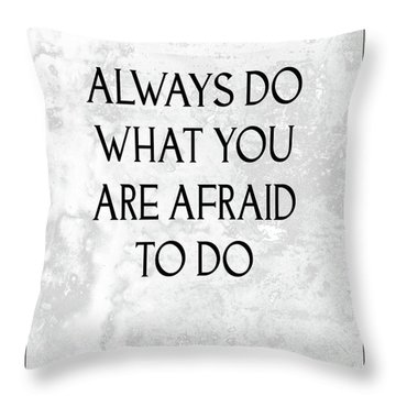 Do What You Are Afraid To Do Quote Throw Pillow