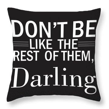 Don't Be Like The Rest Of Them, Darling Throw Pillow
