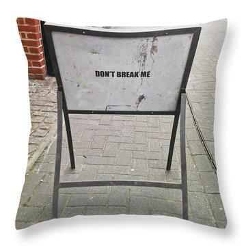 Don't Break Me Throw Pillow
