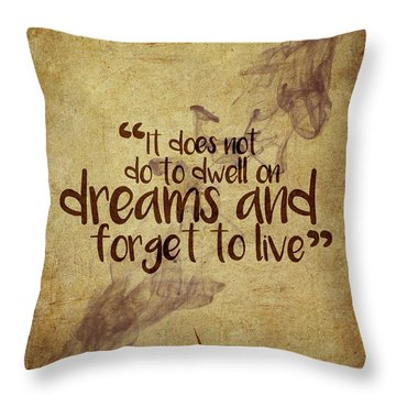 Don't Dwell On Dreams Throw Pillow
