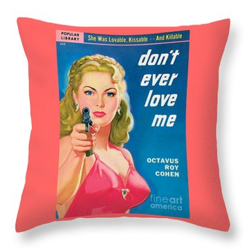 Don't Ever Love Me Throw Pillow