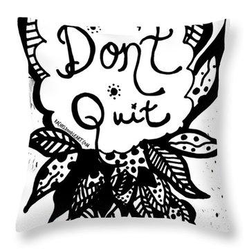 Don't Quit Throw Pillow