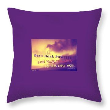 Don't Think Positive Throw Pillow