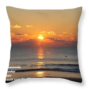 Don't Wish For Tomorrow... Throw Pillow by Robert Banach