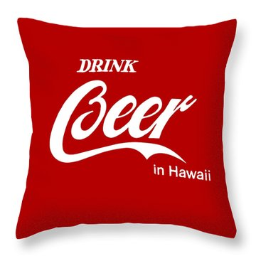 Throw Pillow featuring the digital art Drink Beer In Hawaii by Gina Dsgn