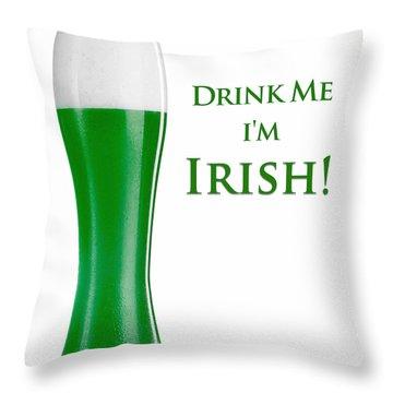 Drink Me I'm Irish Throw Pillow