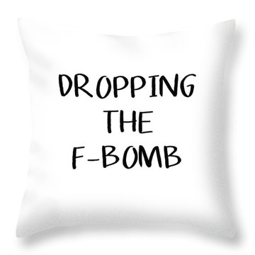 Dropping The F Bomb- Art By Linda Woods Throw Pillow