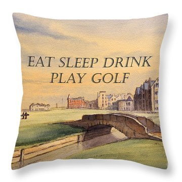 Eat Sleep Drink Play Golf - St Andrews Scotland Throw Pillow by Bill Holkham