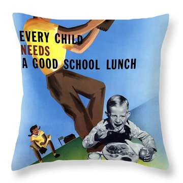 Every Child Needs A Good School Lunch Throw Pillow
