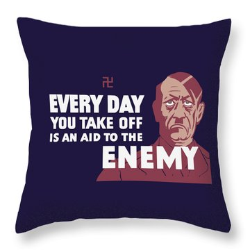 Every Day You Take Off Is An Aid To The Enemy Throw Pillow by War Is Hell Store