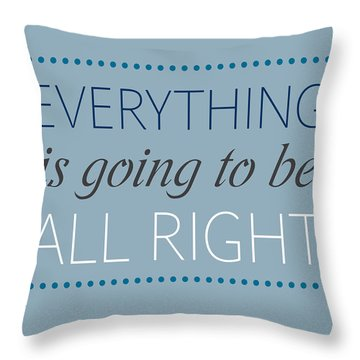 Everything Is Going To Be All Right Throw Pillow by Luzia Light