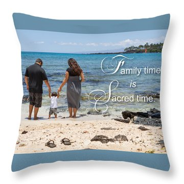 Family Time Is Sacred Time Throw Pillow by Denise Bird