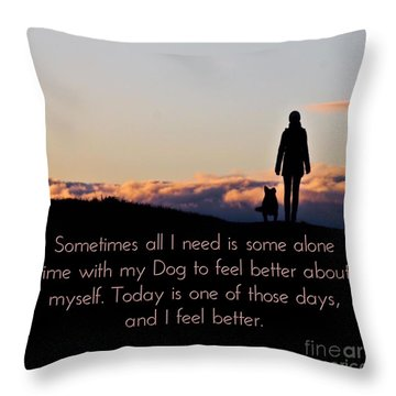 Feel Better With Your Dog Throw Pillow
