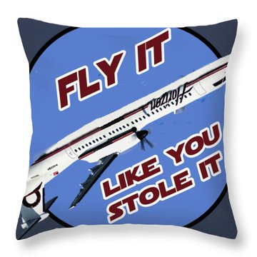 Fly It Like You Stole It Throw Pillow