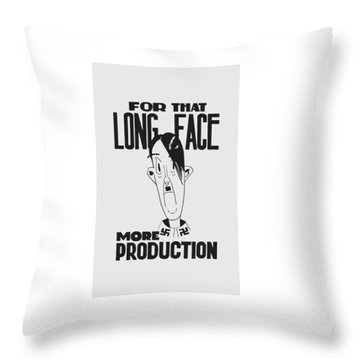For That Long Face - More Production Throw Pillow by War Is Hell Store