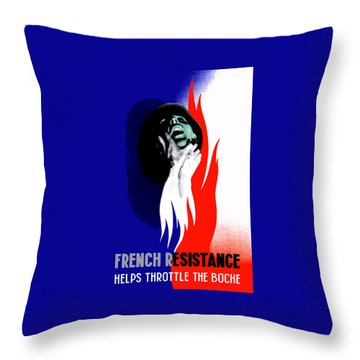 French Resistance Helps Throttle The Boche Throw Pillow by War Is Hell Store