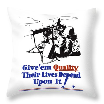 Give Em Quality Their Lives Depend On It Throw Pillow by War Is Hell Store