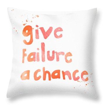 Give Failure A Chance Throw Pillow