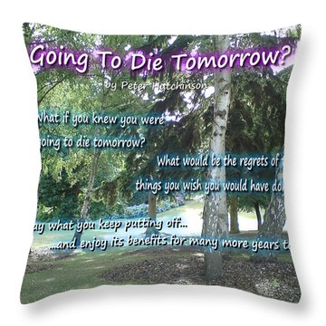 Going To Die Tomorrow? Throw Pillow