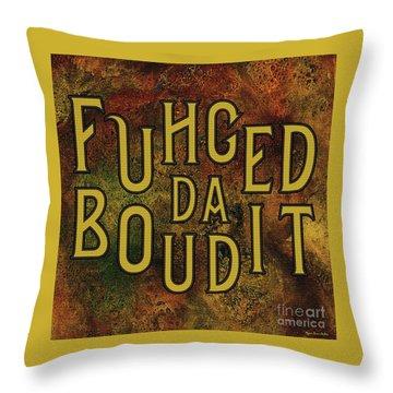 Gold Fuhgeddaboudit Throw Pillow