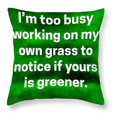 Grass Is Greener Quote Art Throw Pillow