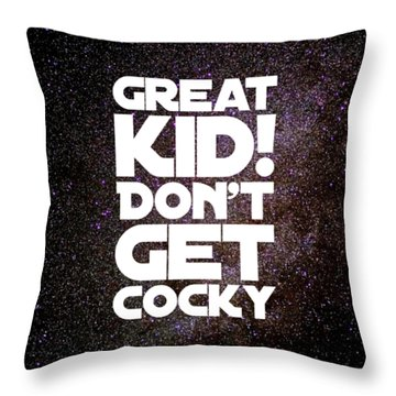 Great Kid. Don't Get Cocky Throw Pillow