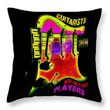 Throw Pillow featuring the photograph Guitarists Are Better Players by Guitar Wacky