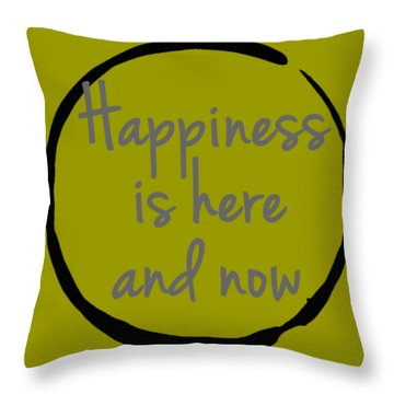 Happiness Is Here And Now Throw Pillow by Julie Niemela