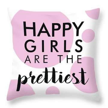 Happy Girls Are The Prettiest Throw Pillow