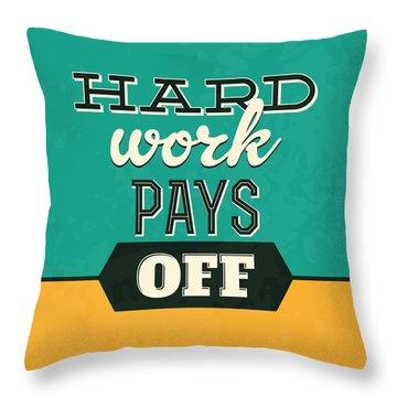 Hard Work Pays Off Throw Pillow