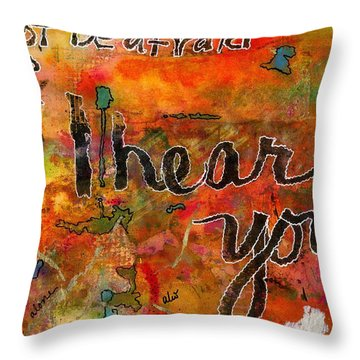 Have No Fear - I Hear You Throw Pillow by Angela L Walker