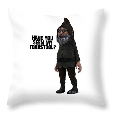 Have You Seen My Toadstool? Throw Pillow