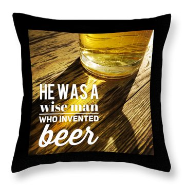 He Was A Wise Man Who Invented Beer Throw Pillow by Matthias Hauser