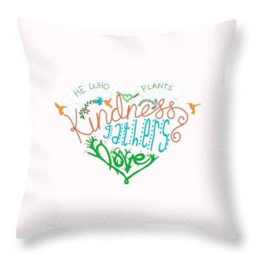 He Who Plants Kindness Throw Pillow by Priscilla Wolfe