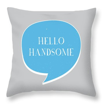 Hello Handsome Throw Pillow