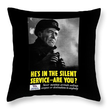 He's In The Silent Service - Are You Throw Pillow