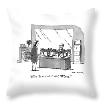 Hire The One That Said Whom Throw Pillow
